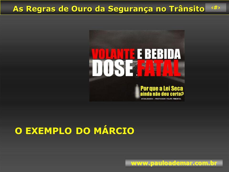 As Regras de Ouro da Segurança no Trânsito As Regras de Ouro da Segurança no Trânsito www.pauloademar.com.br 28 Filme A Logística do retorno Dirija com Correição 8 .