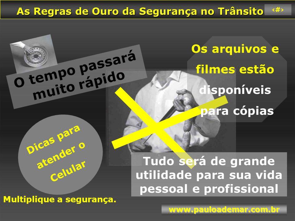 As Regras de Ouro da Segurança no Trânsito As Regras de Ouro da Segurança no Trânsito www.pauloademar.com.br 4 Gostaria de conhecer cada um dos presentes