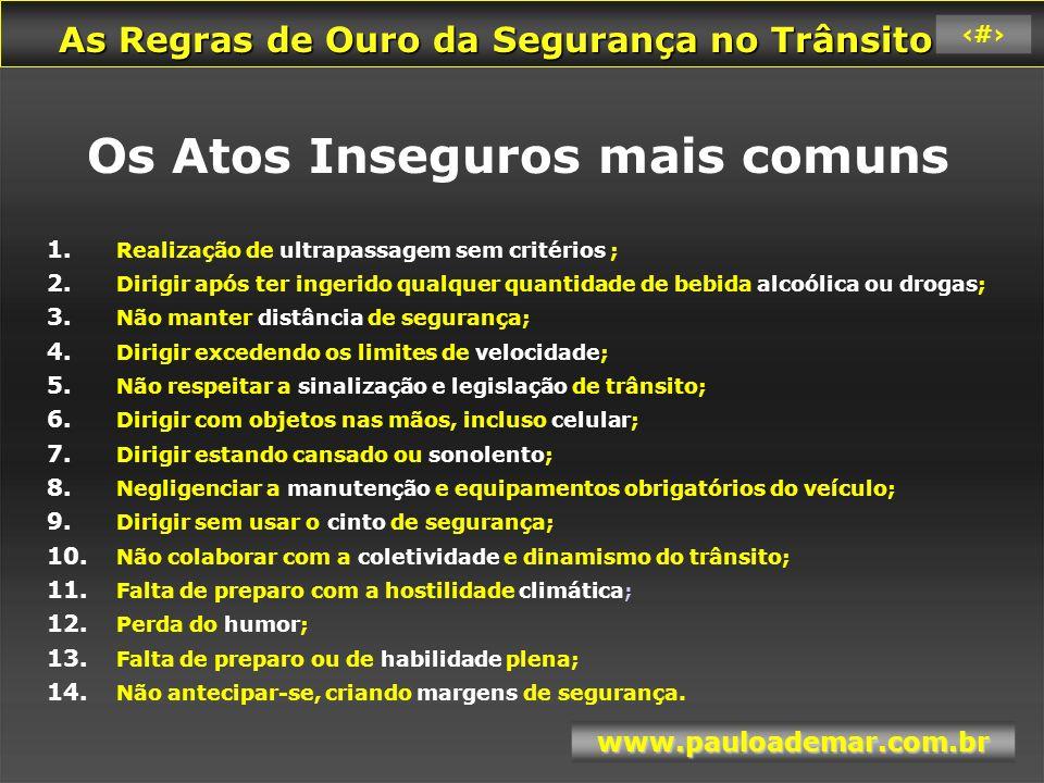As Regras de Ouro da Segurança no Trânsito As Regras de Ouro da Segurança no Trânsito www.pauloademar.com.br 33 OS 7 ARTIGOS DE OURO DA CIRCULAÇÃO VIÁRIA 1.