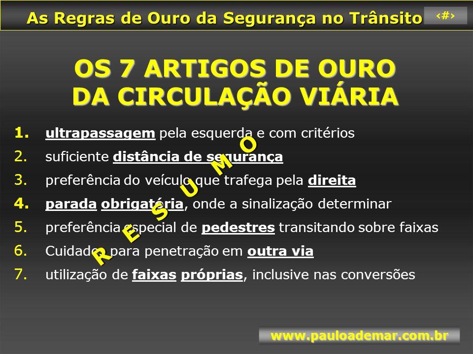 As Regras de Ouro da Segurança no Trânsito As Regras de Ouro da Segurança no Trânsito www.pauloademar.com.br 34 OS ARTIGOS DE OURO 1.