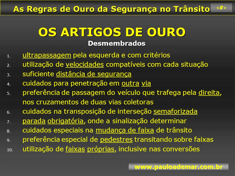 As Regras de Ouro da Segurança no Trânsito As Regras de Ouro da Segurança no Trânsito www.pauloademar.com.br 35 Você conhece .