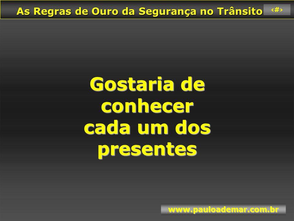 As Regras de Ouro da Segurança no Trânsito As Regras de Ouro da Segurança no Trânsito www.pauloademar.com.br 5 Nossa vida é regida por valores .