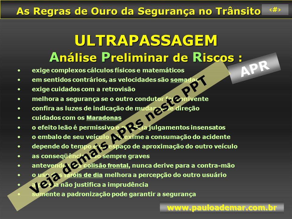 As Regras de Ouro da Segurança no Trânsito As Regras de Ouro da Segurança no Trânsito www.pauloademar.com.br 41 ULTRAPASSAGEM Somente com 100 % de convicção Qual é o padrão ?