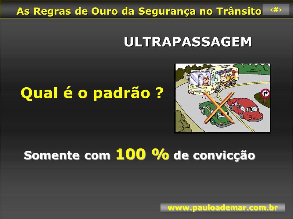 As Regras de Ouro da Segurança no Trânsito As Regras de Ouro da Segurança no Trânsito www.pauloademar.com.br 42 ULTRAPASSAGENS COM MENOS DE 100 %