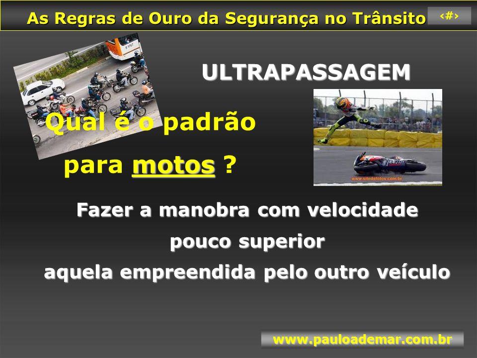 As Regras de Ouro da Segurança no Trânsito As Regras de Ouro da Segurança no Trânsito www.pauloademar.com.br 47 TRANSPOSIÇÃO DE INTERSEÇÃO SEMAFORIZADA Art.