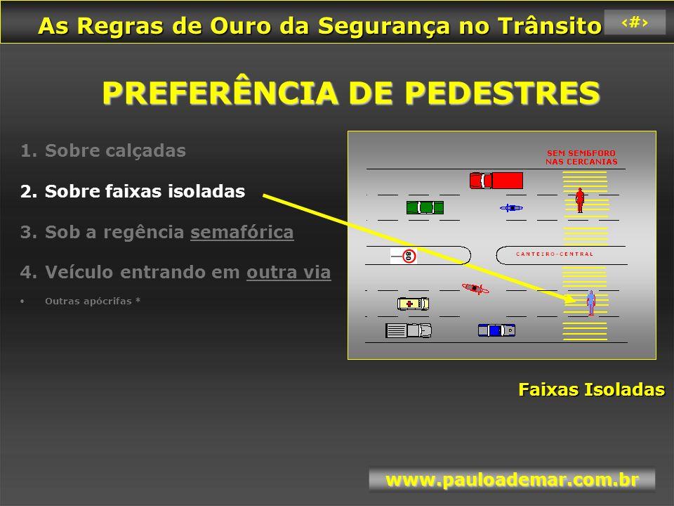 As Regras de Ouro da Segurança no Trânsito As Regras de Ouro da Segurança no Trânsito www.pauloademar.com.br 49 Filme Faixa de pedestre 9 Faixa de pedestre 9