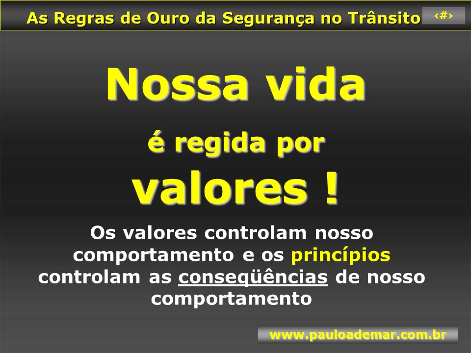 As Regras de Ouro da Segurança no Trânsito As Regras de Ouro da Segurança no Trânsito www.pauloademar.com.br 6 Princípios Ditados ensinados por nossos avós .