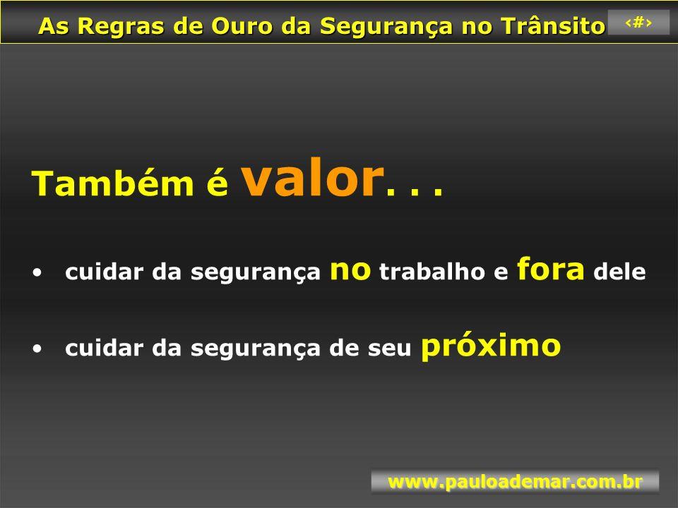 As Regras de Ouro da Segurança no Trânsito As Regras de Ouro da Segurança no Trânsito www.pauloademar.com.br 62 Filme Cinto de Segurança 4 .
