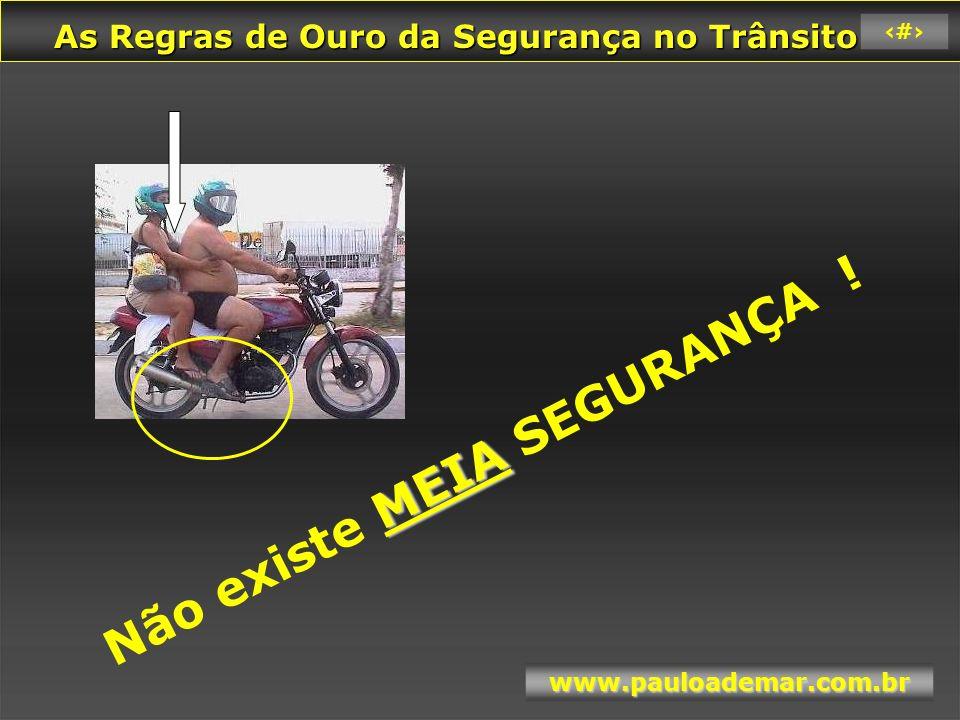 As Regras de Ouro da Segurança no Trânsito As Regras de Ouro da Segurança no Trânsito www.pauloademar.com.br 67 TODOS TINHAM PLANOS PARA O FUTURO !