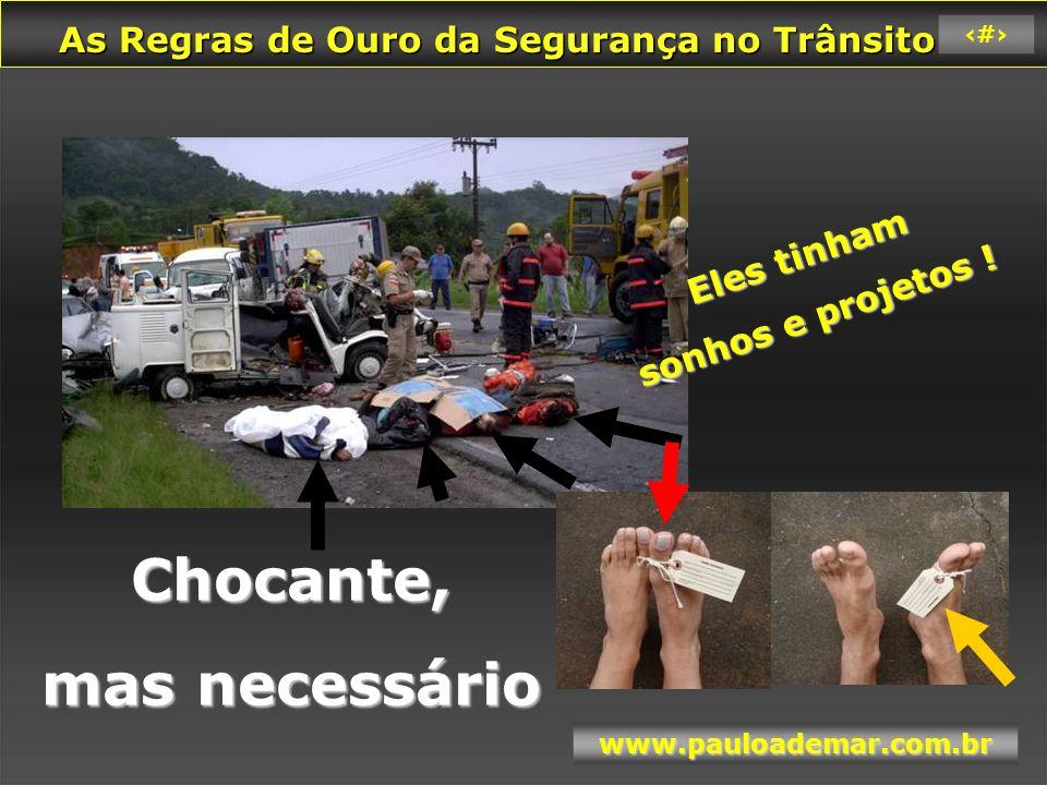 As Regras de Ouro da Segurança no Trânsito As Regras de Ouro da Segurança no Trânsito www.pauloademar.com.br 70 Reflexão...
