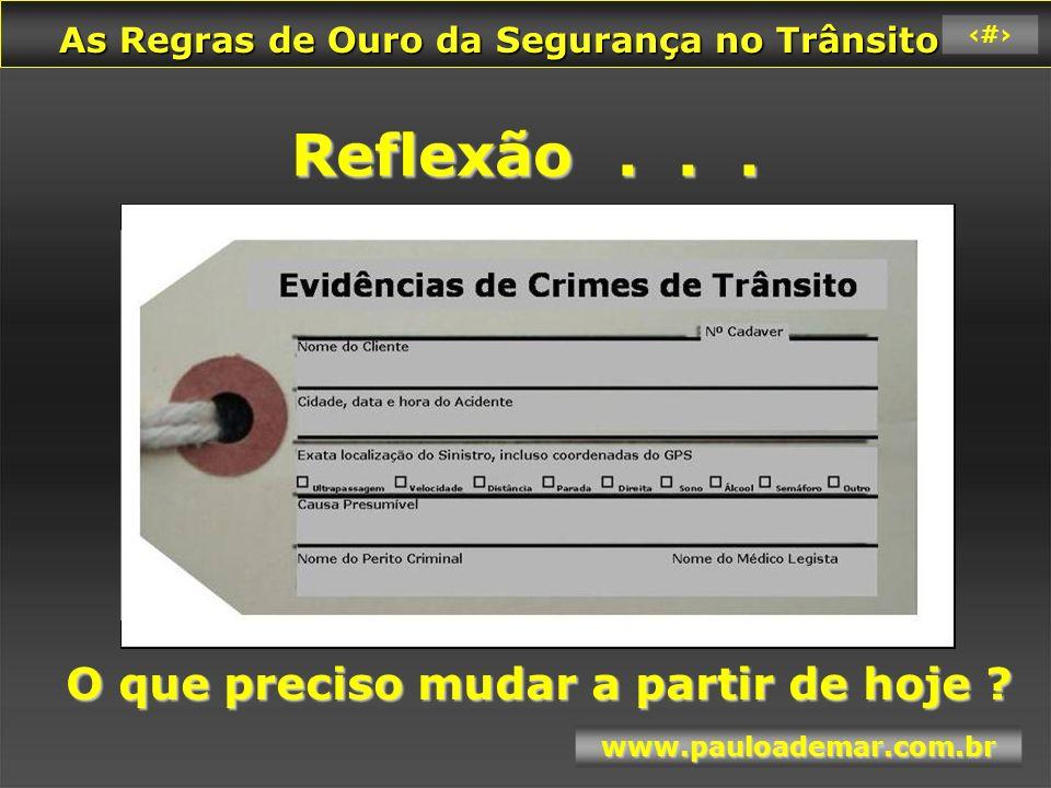 As Regras de Ouro da Segurança no Trânsito As Regras de Ouro da Segurança no Trânsito www.pauloademar.com.br 71 Reflexão...