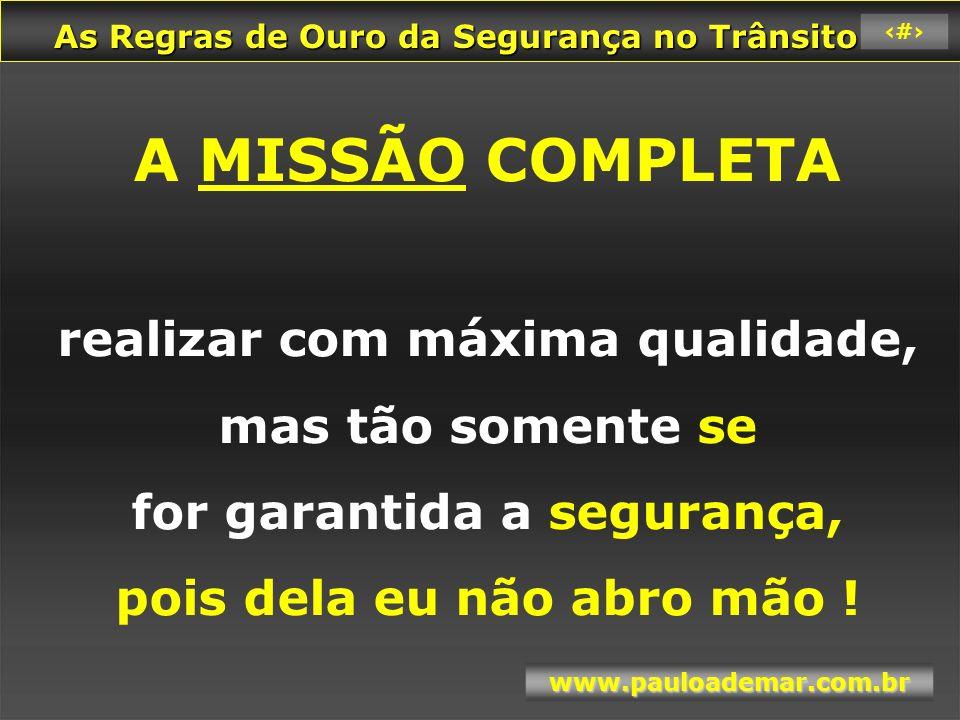 As Regras de Ouro da Segurança no Trânsito As Regras de Ouro da Segurança no Trânsito www.pauloademar.com.br 74 Resumindo a nossa reciclagem: 13.
