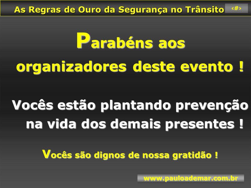 As Regras de Ouro da Segurança no Trânsito As Regras de Ouro da Segurança no Trânsito www.pauloademar.com.br 79 Parabéns a todos os presentes .
