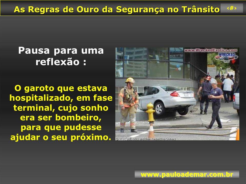 As Regras de Ouro da Segurança no Trânsito As Regras de Ouro da Segurança no Trânsito www.pauloademar.com.br 81 P rofessor P aulo A demar pauloademar @ pauloademar.com.br Cel – (31) 9 9 8 4 7 8 00 Belo Horizonte Acesse nosso site e confira os serviços que prestamos .
