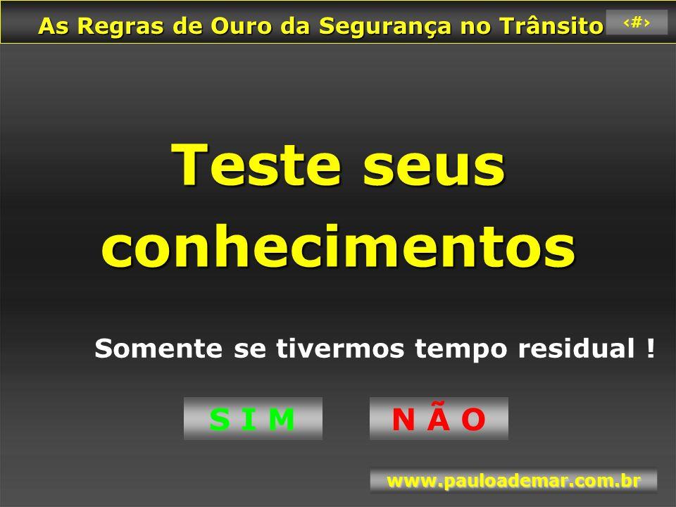 As Regras de Ouro da Segurança no Trânsito As Regras de Ouro da Segurança no Trânsito www.pauloademar.com.br 83 1.