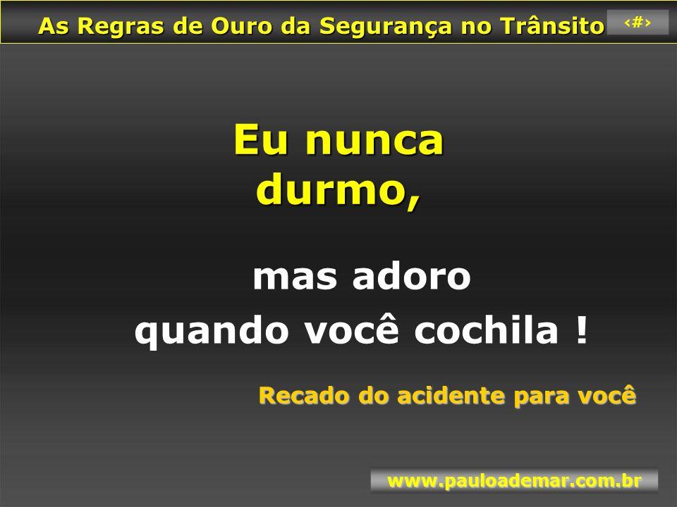 As Regras de Ouro da Segurança no Trânsito As Regras de Ouro da Segurança no Trânsito www.pauloademar.com.br 86 3.