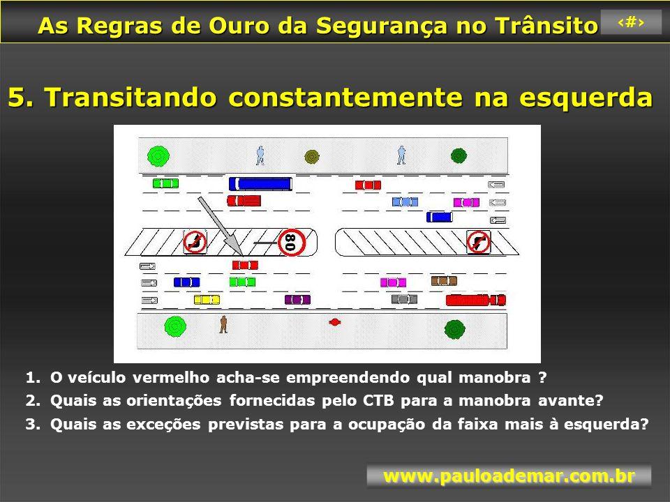 As Regras de Ouro da Segurança no Trânsito As Regras de Ouro da Segurança no Trânsito www.pauloademar.com.br 88 5. Transitando constantemente na esque
