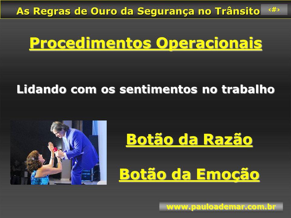 As Regras de Ouro da Segurança no Trânsito As Regras de Ouro da Segurança no Trânsito www.pauloademar.com.br 10 Nenhum valor supera a correição correição é a base para todas as demais virtudes .