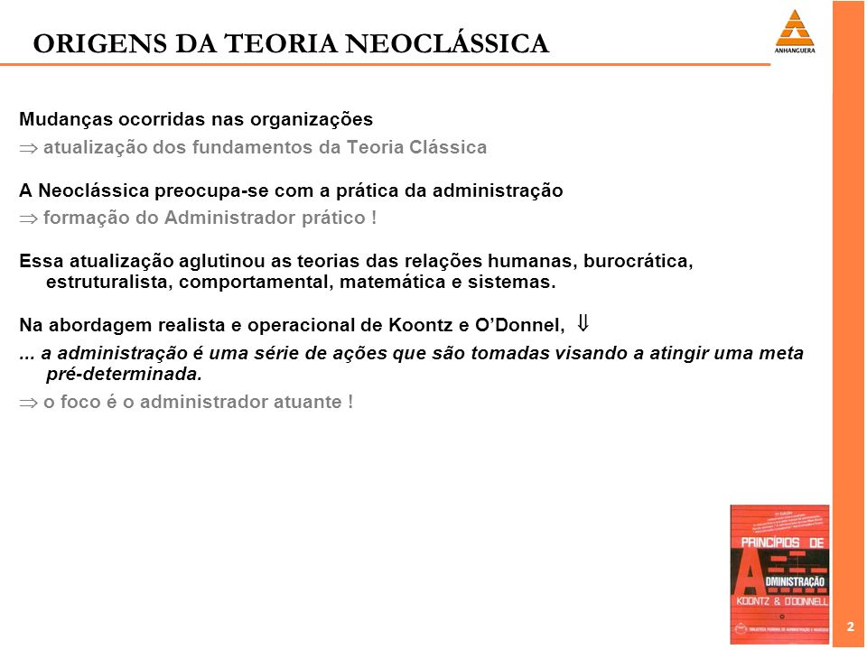 2 2 Mudanças ocorridas nas organizações atualização dos fundamentos da Teoria Clássica A Neoclássica preocupa-se com a prática da administração formaç