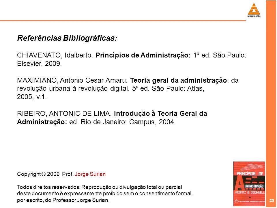 25 Copyright © 2009 Prof. Jorge Surian Todos direitos reservados. Reprodução ou divulgação total ou parcial deste documento é expressamente proíbido s