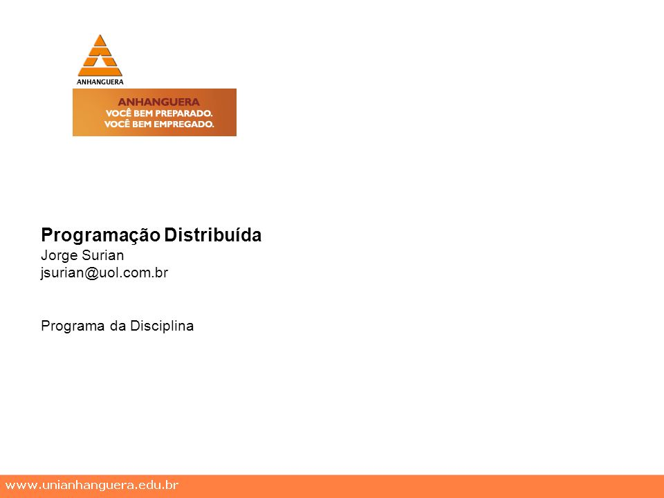 Programação Distribuída Jorge Surian jsurian@uol.com.br Programa da Disciplina