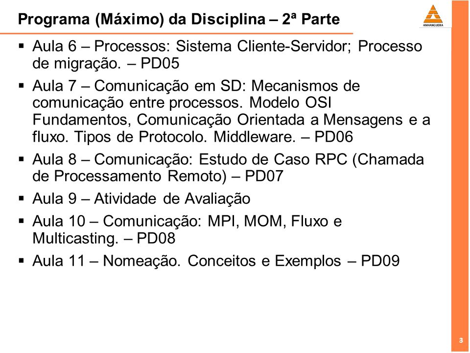 4 4 Programa (Máximo) da Disciplina – 3ª Parte Aula 12 – Sincronização em Sistemas Distribuídos: Sincronização de eventos.