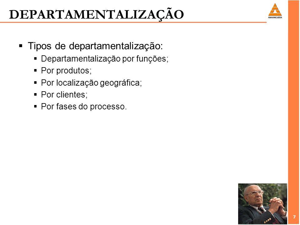 7 7 DEPARTAMENTALIZAÇÃO Tipos de departamentalização: Departamentalização por funções; Por produtos; Por localização geográfica; Por clientes; Por fas