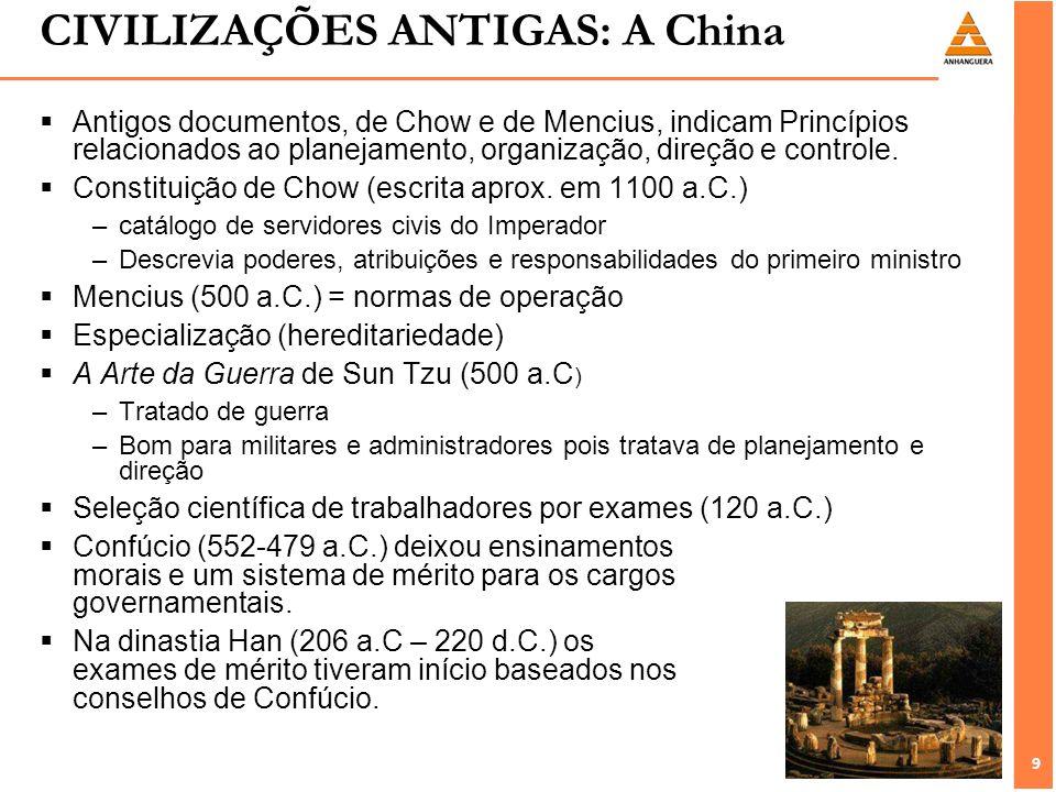 9 9 CIVILIZAÇÕES ANTIGAS: A China Antigos documentos, de Chow e de Mencius, indicam Princípios relacionados ao planejamento, organização, direção e co