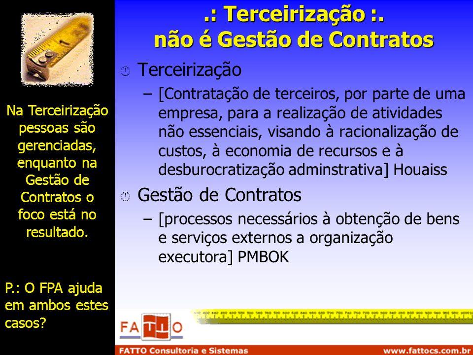 Na Terceirização pessoas são gerenciadas, enquanto na Gestão de Contratos o foco está no resultado. P.: O FPA ajuda em ambos estes casos?.: Terceiriza