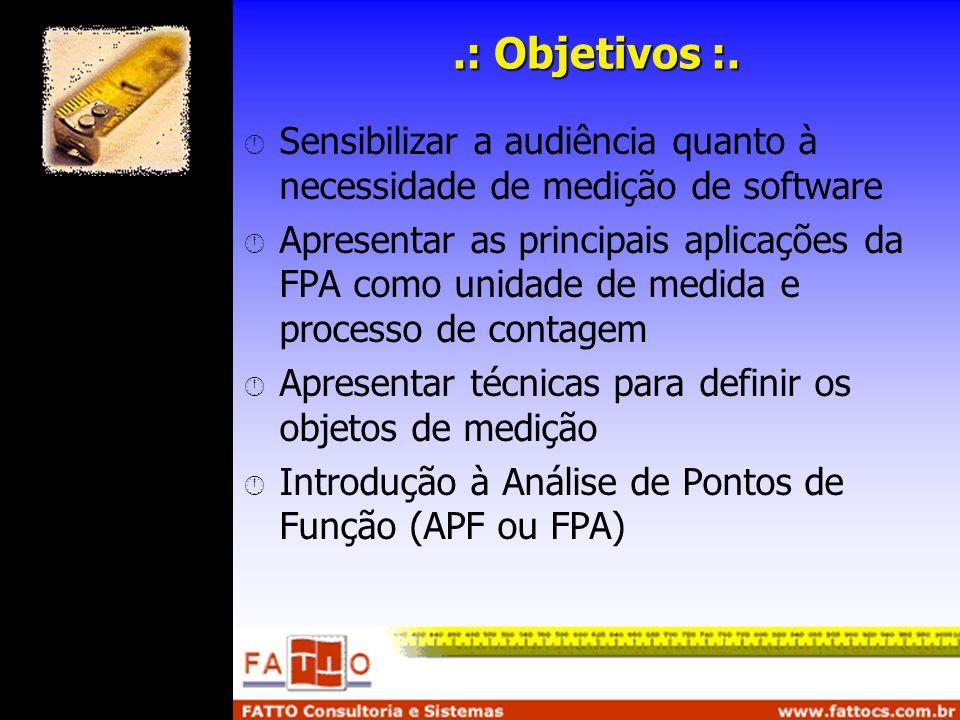 .: Objetivos :. Sensibilizar a audiência quanto à necessidade de medição de software Apresentar as principais aplicações da FPA como unidade de medida