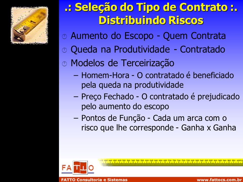 .: Seleção do Tipo de Contrato :. Distribuindo Riscos Aumento do Escopo - Quem Contrata Queda na Produtividade - Contratado Modelos de Terceirização –