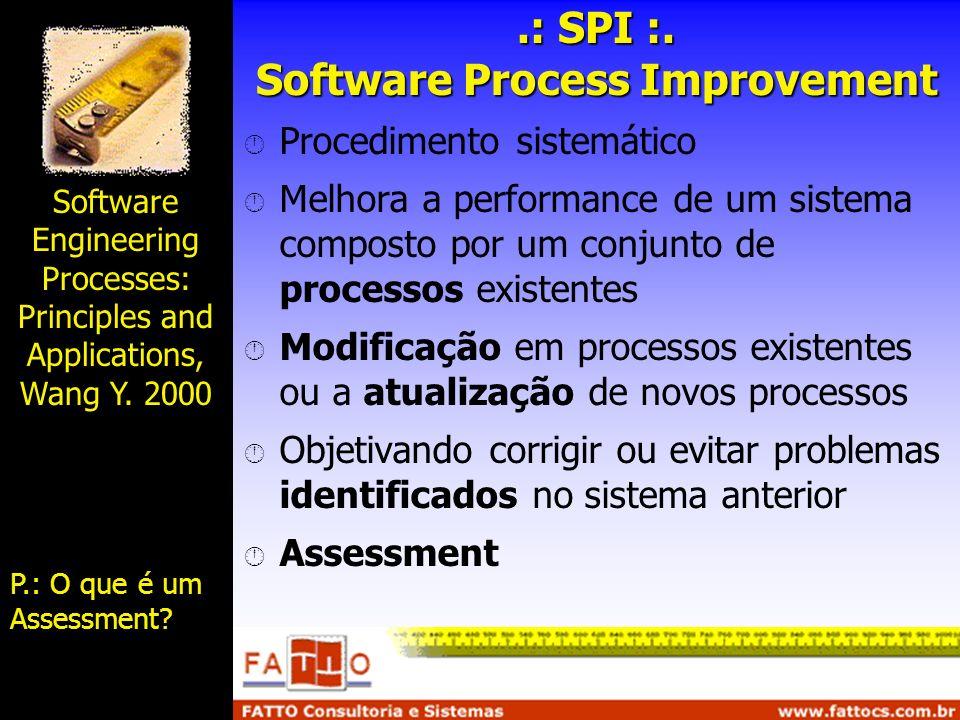 .: SPI :. Software Process Improvement Procedimento sistemático Melhora a performance de um sistema composto por um conjunto de processos existentes M
