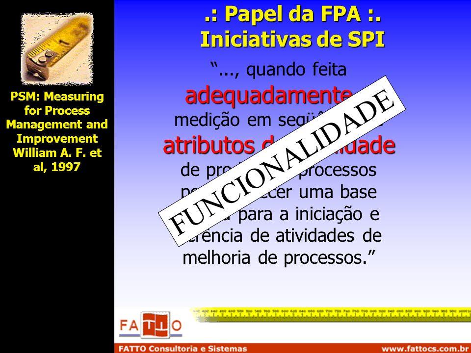 .: Papel da FPA :. Iniciativas de SPI adequadamente atributos de qualidade..., quando feita adequadamente, a medição em seqüência de atributos de qual