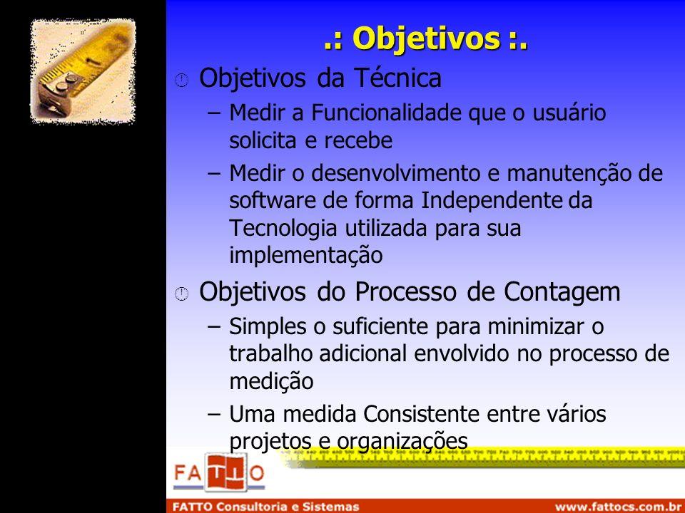 .: Objetivos :. Objetivos da Técnica –Medir a Funcionalidade que o usuário solicita e recebe –Medir o desenvolvimento e manutenção de software de form