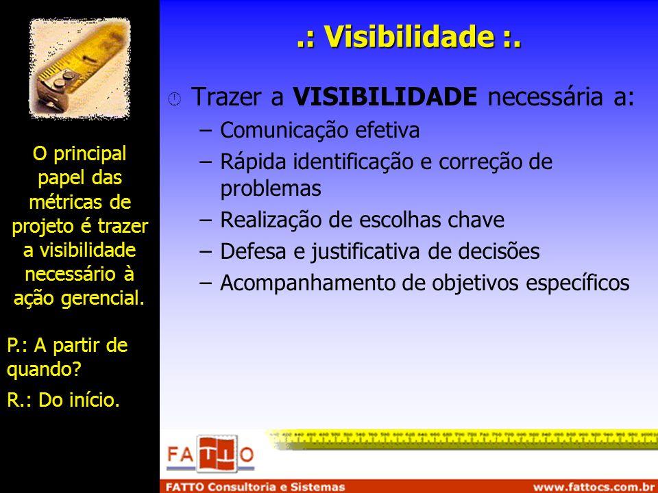 .: Visibilidade :. Trazer a VISIBILIDADE necessária a: –Comunicação efetiva –Rápida identificação e correção de problemas –Realização de escolhas chav