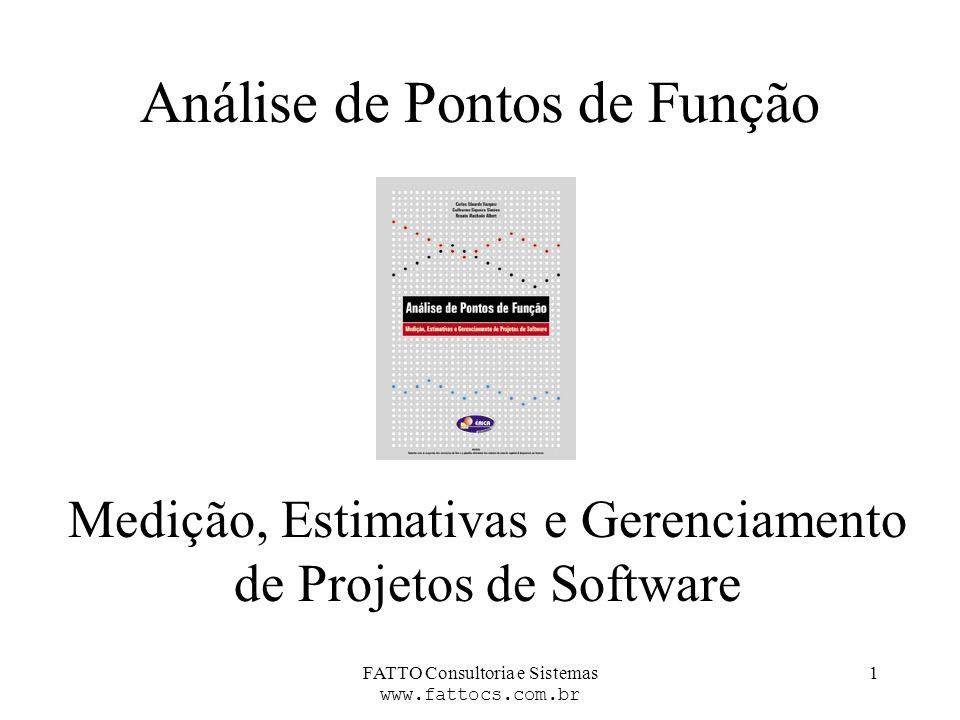 FATTO Consultoria e Sistemas www.fattocs.com.br 1 Análise de Pontos de Função Medição, Estimativas e Gerenciamento de Projetos de Software