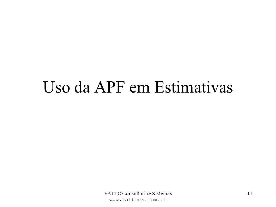 FATTO Consultoria e Sistemas www.fattocs.com.br 11 Uso da APF em Estimativas