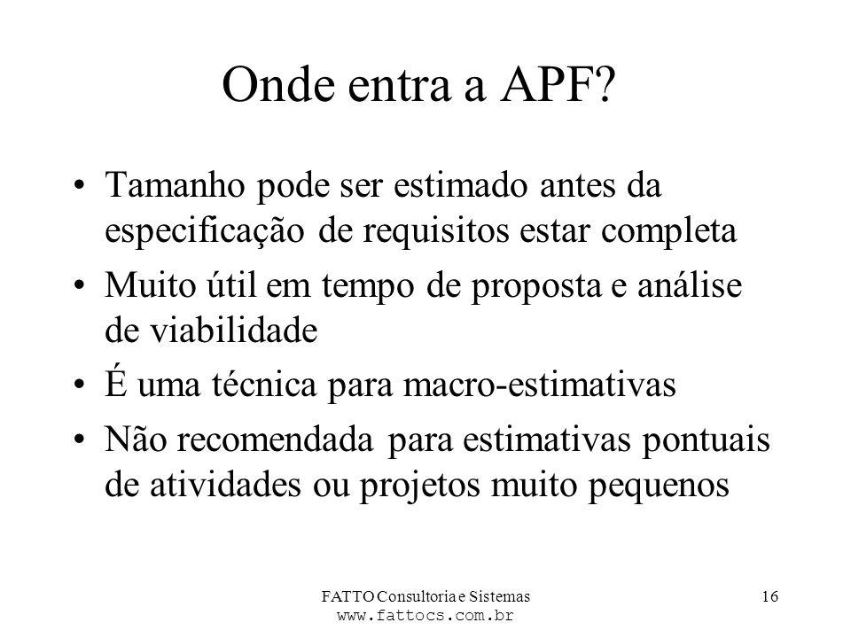 FATTO Consultoria e Sistemas www.fattocs.com.br 16 Onde entra a APF? Tamanho pode ser estimado antes da especificação de requisitos estar completa Mui