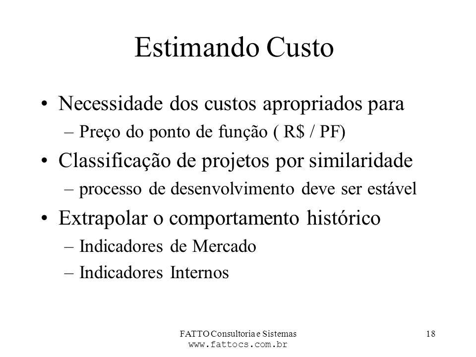 FATTO Consultoria e Sistemas www.fattocs.com.br 18 Estimando Custo Necessidade dos custos apropriados para –Preço do ponto de função ( R$ / PF) Classi