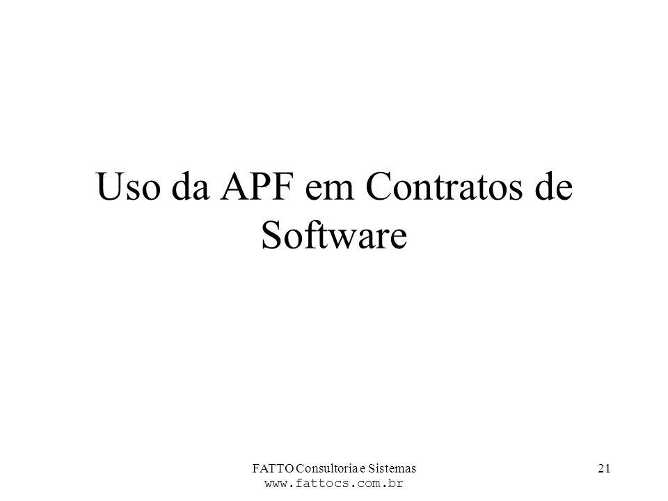 FATTO Consultoria e Sistemas www.fattocs.com.br 21 Uso da APF em Contratos de Software