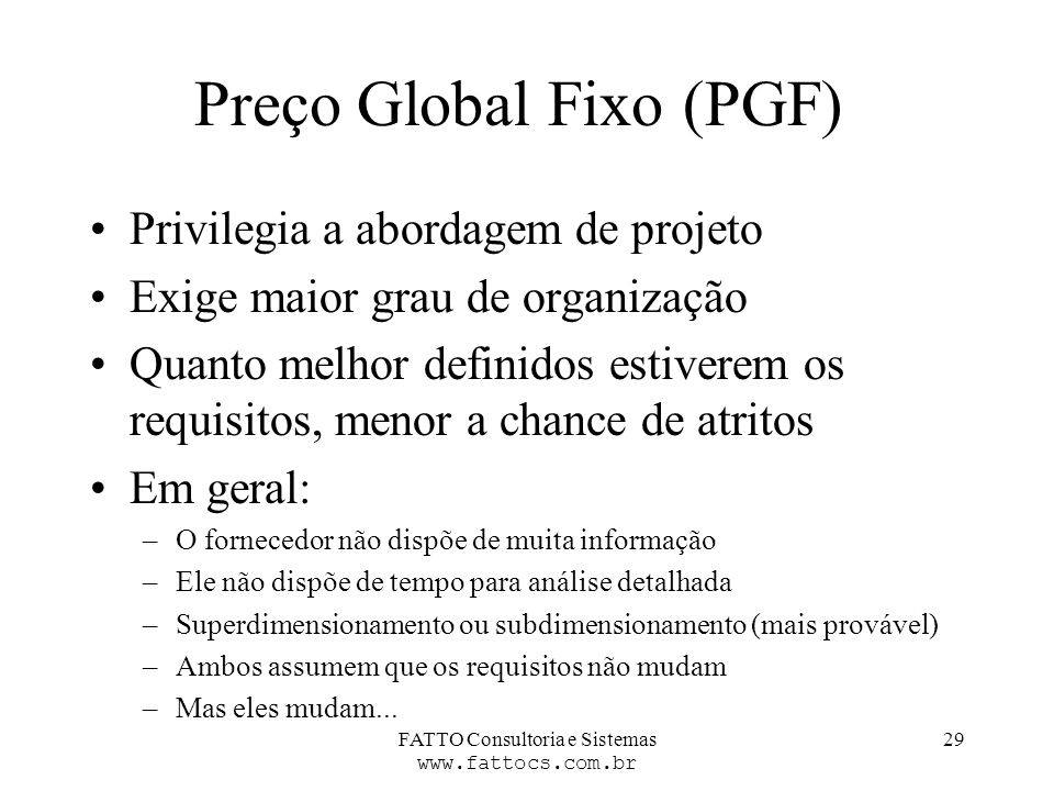 FATTO Consultoria e Sistemas www.fattocs.com.br 29 Preço Global Fixo (PGF) Privilegia a abordagem de projeto Exige maior grau de organização Quanto me