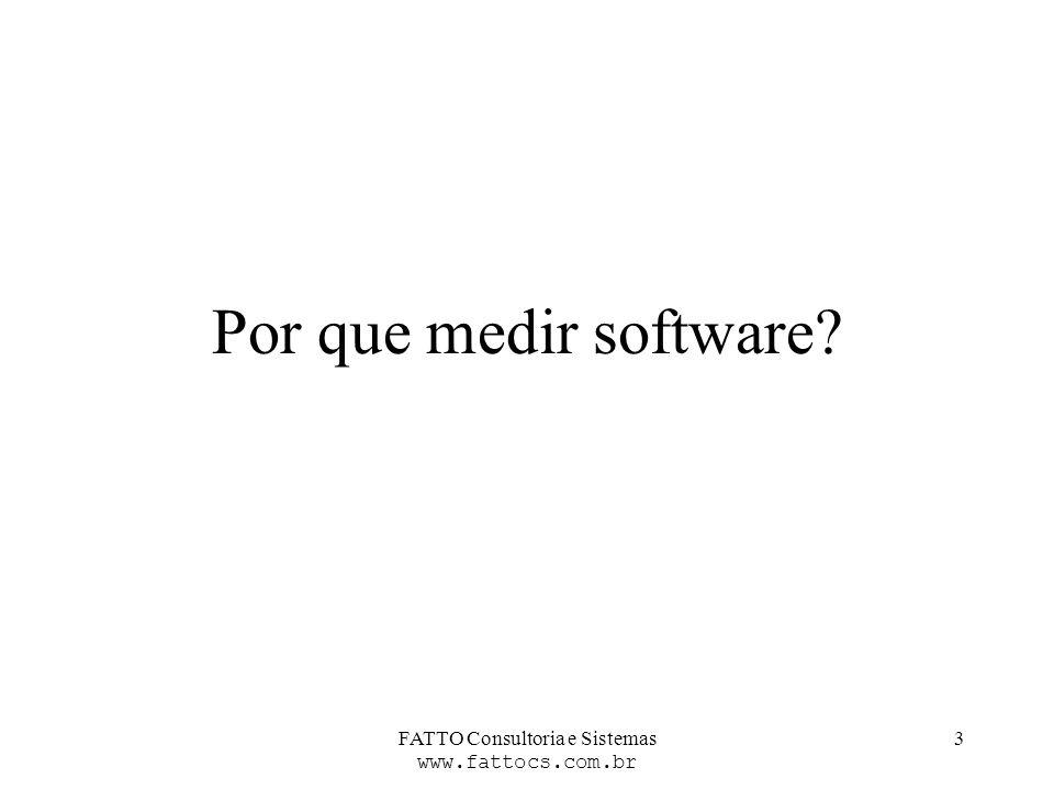 FATTO Consultoria e Sistemas www.fattocs.com.br 3 Por que medir software?
