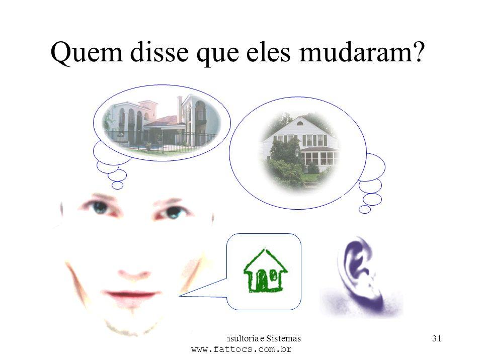 FATTO Consultoria e Sistemas www.fattocs.com.br 31 Quem disse que eles mudaram?