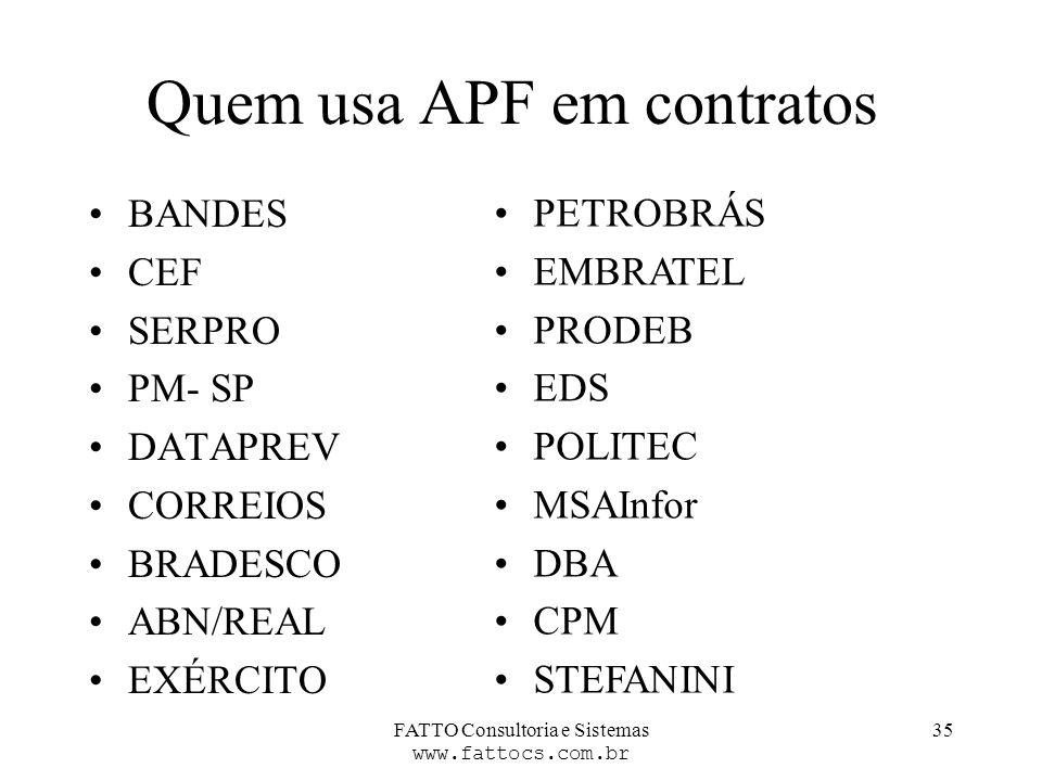 FATTO Consultoria e Sistemas www.fattocs.com.br 35 Quem usa APF em contratos BANDES CEF SERPRO PM- SP DATAPREV CORREIOS BRADESCO ABN/REAL EXÉRCITO PET