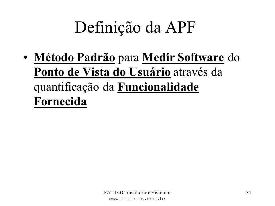 FATTO Consultoria e Sistemas www.fattocs.com.br 37 Definição da APF Método Padrão para Medir Software do Ponto de Vista do Usuário através da quantifi