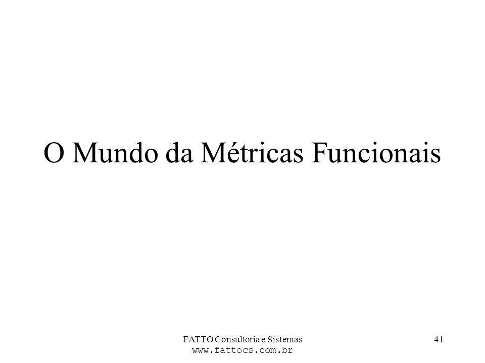 FATTO Consultoria e Sistemas www.fattocs.com.br 41 O Mundo da Métricas Funcionais