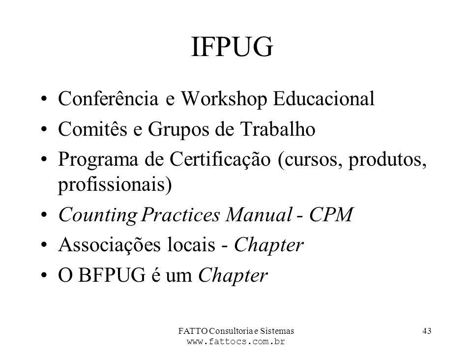 FATTO Consultoria e Sistemas www.fattocs.com.br 43 IFPUG Conferência e Workshop Educacional Comitês e Grupos de Trabalho Programa de Certificação (cur