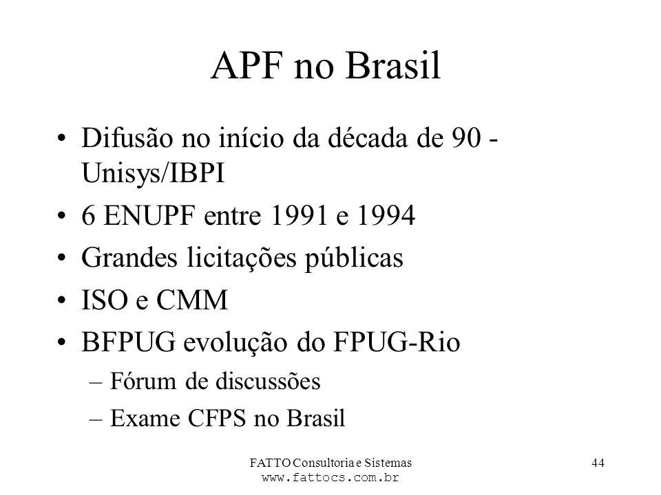 FATTO Consultoria e Sistemas www.fattocs.com.br 44 APF no Brasil Difusão no início da década de 90 - Unisys/IBPI 6 ENUPF entre 1991 e 1994 Grandes lic