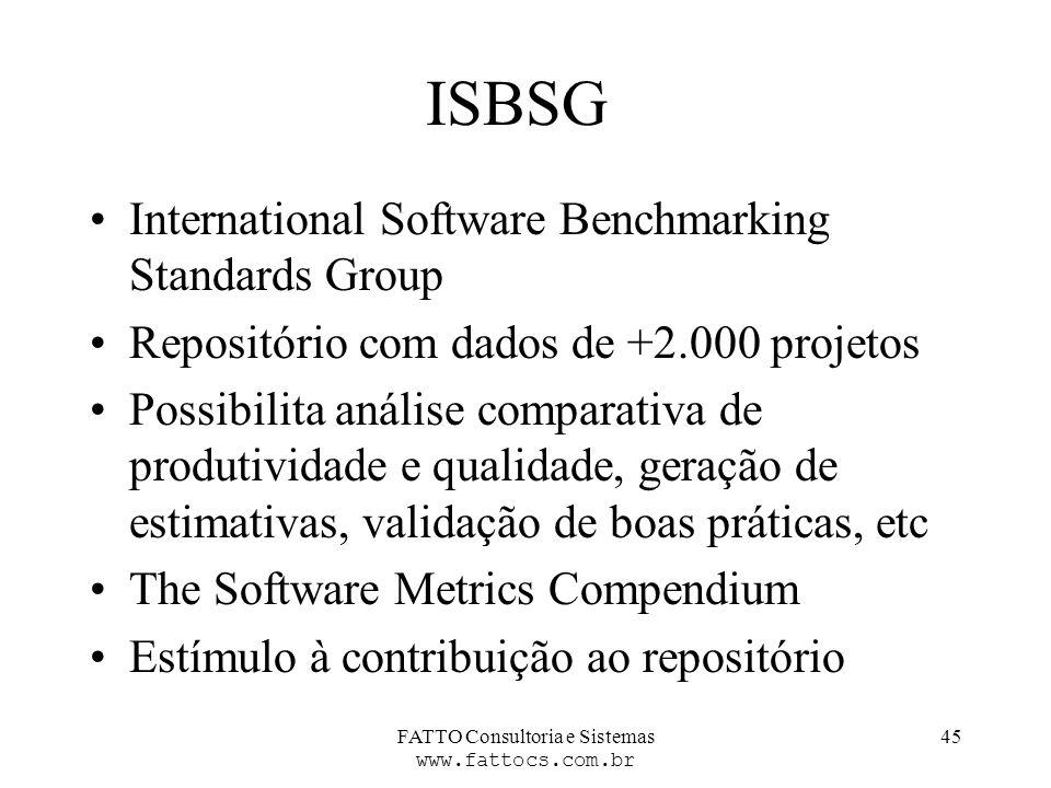 FATTO Consultoria e Sistemas www.fattocs.com.br 45 ISBSG International Software Benchmarking Standards Group Repositório com dados de +2.000 projetos