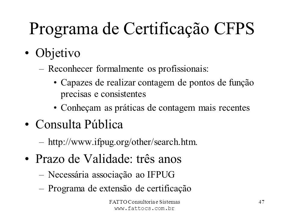 FATTO Consultoria e Sistemas www.fattocs.com.br 47 Programa de Certificação CFPS Objetivo –Reconhecer formalmente os profissionais: Capazes de realiza
